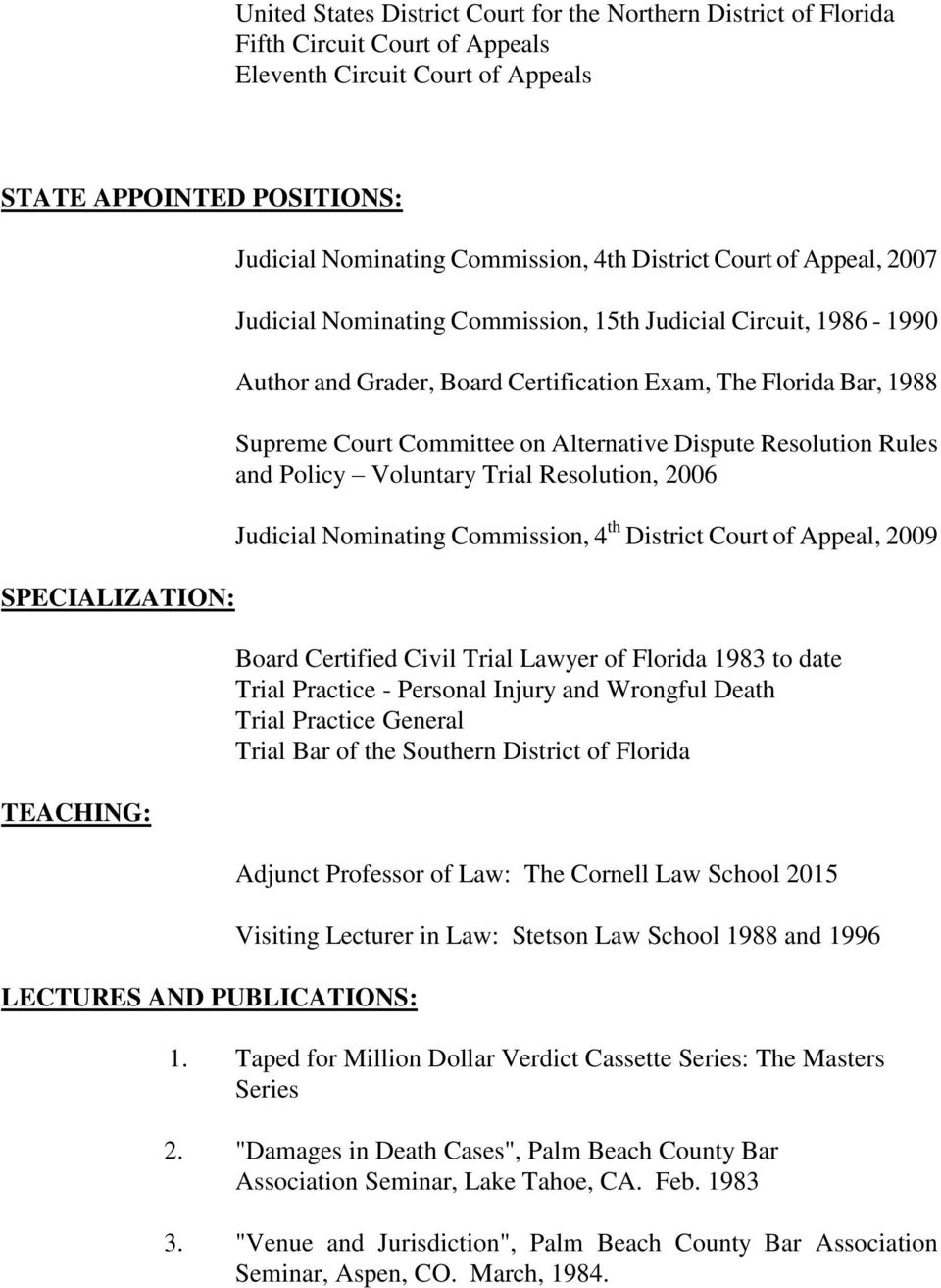 Florida Bar, 1988 Supreme Court Committee on Alternative Dispute Resolution Rules and Policy Voluntary Trial Resolution, 2006 Judicial Nominating Commission, 4 th District Court of Appeal, 2009 Board