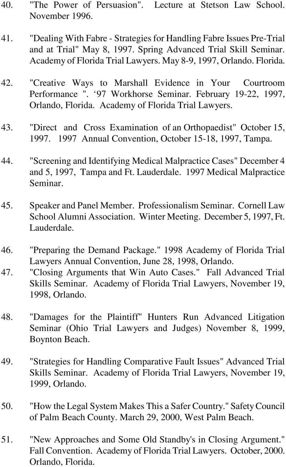 "February 19-22, 1997, Orlando, Florida. Academy of Florida Trial Lawyers. 43. ""Direct and Cross Examination of an Orthopaedist"" October 15, 1997. 1997 Annual Convention, October 15-18, 1997, Tampa."