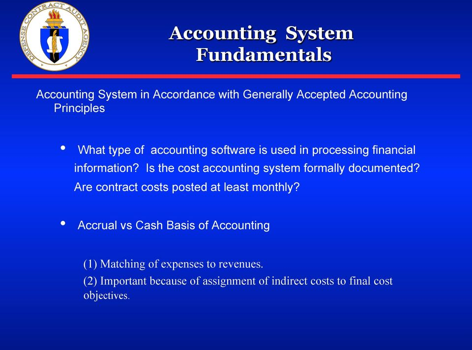 Is the cost accounting system formally documented? Are contract costs posted at least monthly?