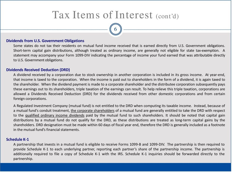 A statement may accompany your Form 1099-DIV indicating the percentage of income your fund earned that was attributable directly to U.S. Government obligations.