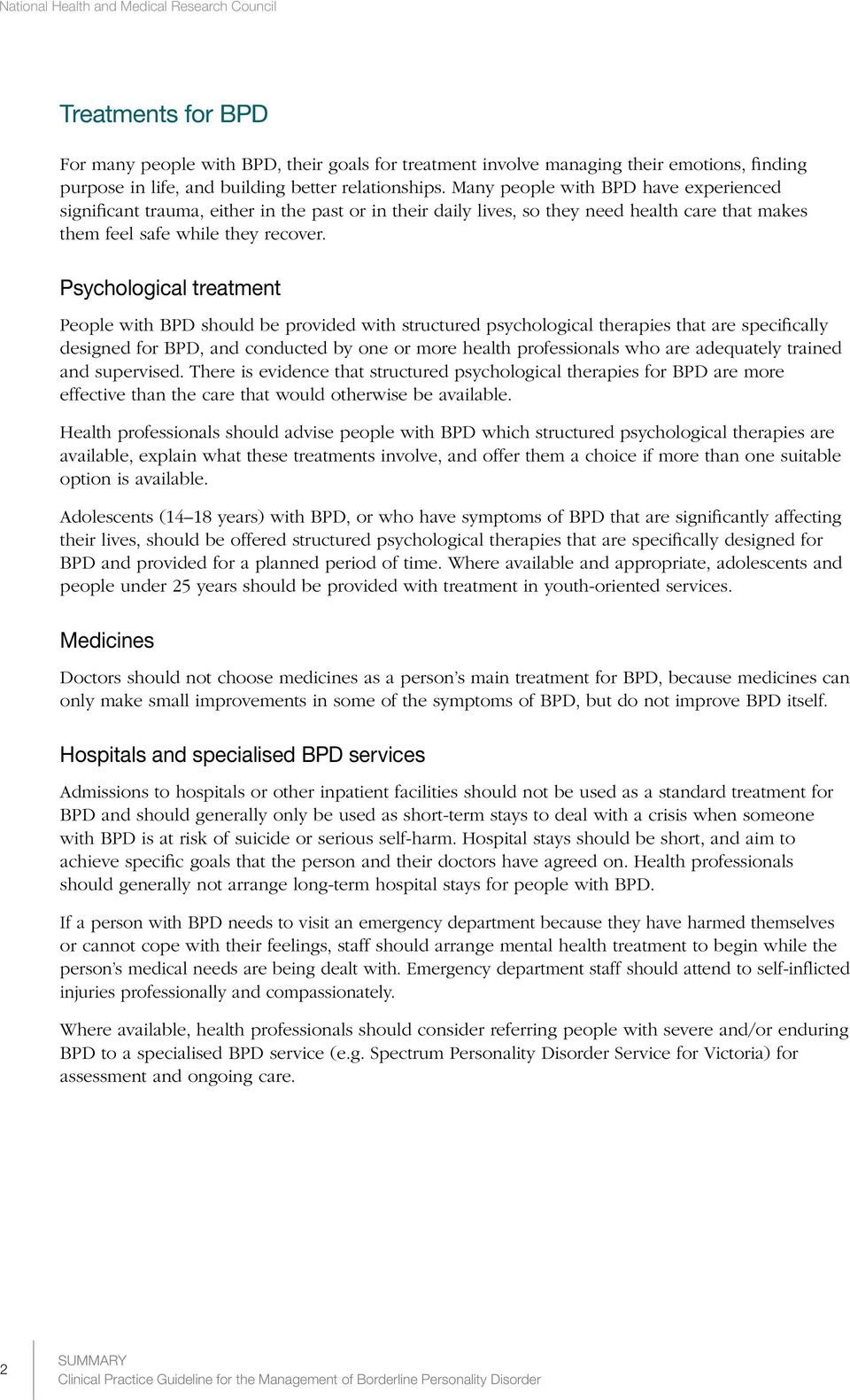 Psychological treatment People with BPD should be provided with structured psychological therapies that are specifically designed for BPD, and conducted by one or more health professionals who are