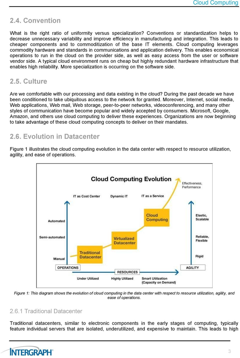 This leads to cheaper components and to commoditization of the base IT elements. Cloud computing leverages commodity hardware and standards in communications and application delivery.