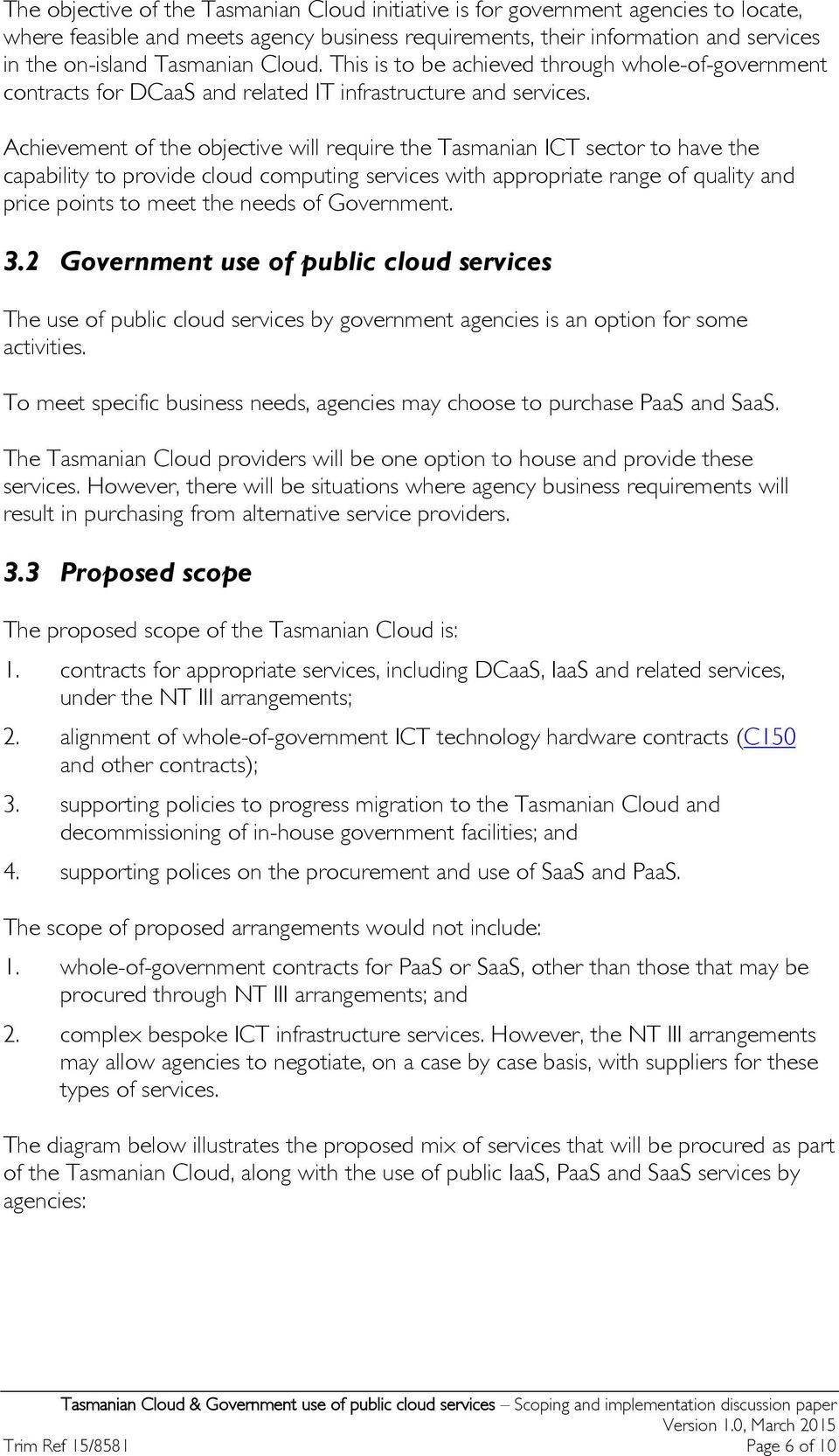 Achievement of the objective will require the Tasmanian ICT sector to have the capability to provide cloud computing services with appropriate range of quality and price points to meet the needs of
