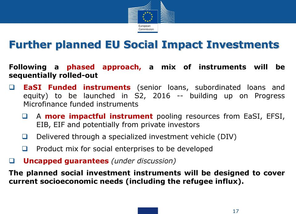 resources from EaSI, EFSI, EIB, EIF and potentially from private investors Delivered through a specialized investment vehicle (DIV) Product mix for social enterprises