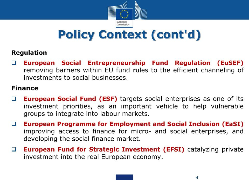 Finance Policy Context (cont'd) European Social Fund (ESF) targets social enterprises as one of its investment priorities, as an important vehicle to help
