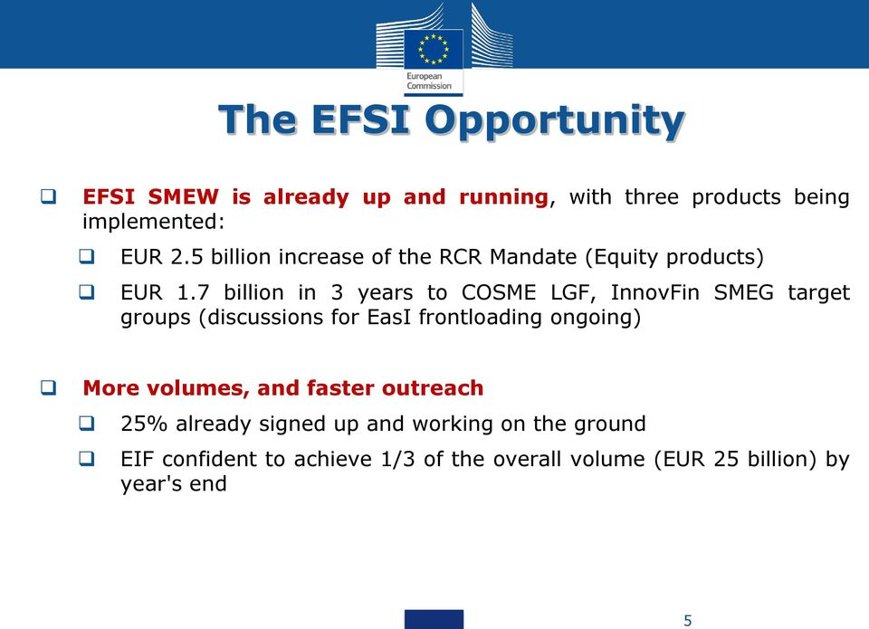7 billion in 3 years to COSME LGF, InnovFin SMEG target groups (discussions for EasI frontloading ongoing)