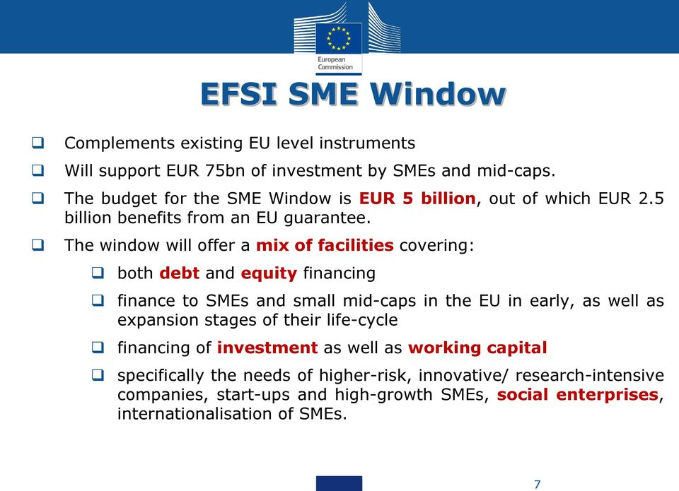 The window will offer a mix of facilities covering: EFSI SME Window both debt and equity financing finance to SMEs and small mid-caps in the EU in early, as