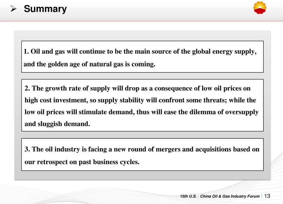 The growth rate of supply will drop as a consequence of low oil prices on high cost investment, so supply stability will