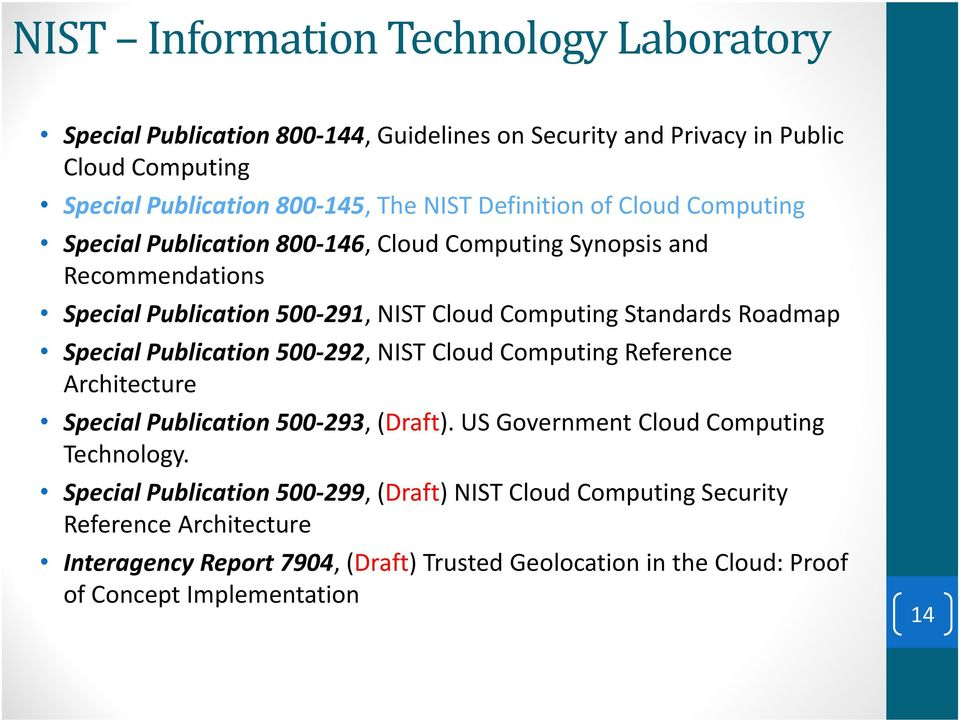 Roadmap Special Publication 500-292, NIST Cloud Computing Reference Architecture Special Publication 500-293, (Draft). US Government Cloud Computing Technology.