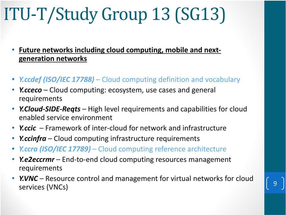 Cloud-SIDE-Reqts High level requirements and capabilities for cloud enabled service environment Y.ccic Framework of inter-cloud for network and infrastructure Y.