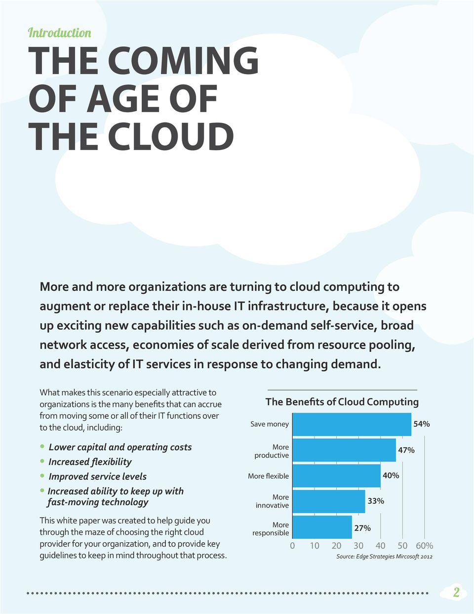 What makes this scenario especially attractive to organizations is the many benefits that can accrue from moving some or all of their IT functions over to the cloud, including: The Benefits of Cloud