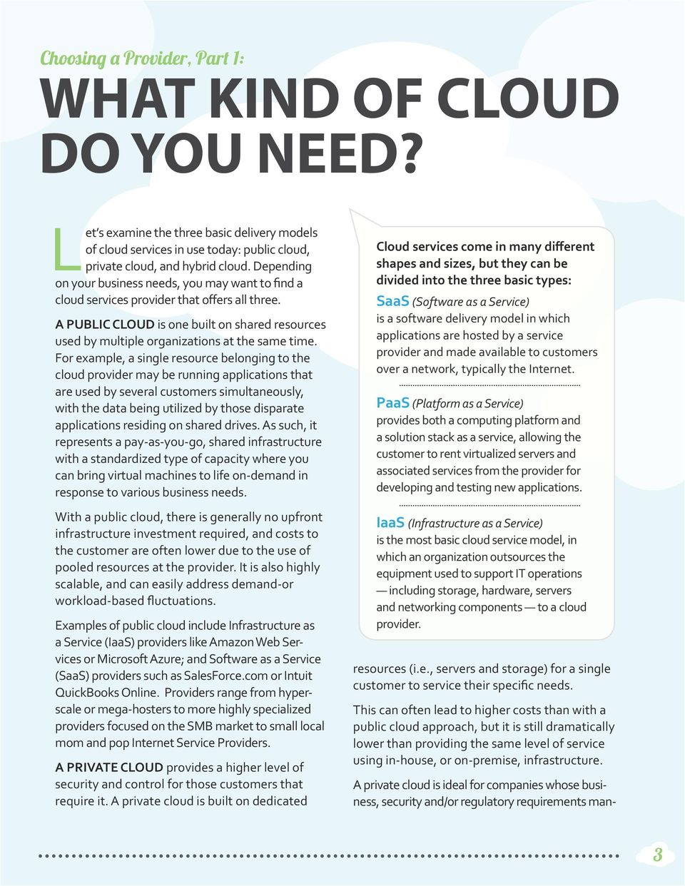 For example, a single resource belonging to the cloud provider may be running applications that are used by several customers simultaneously, with the data being utilized by those disparate