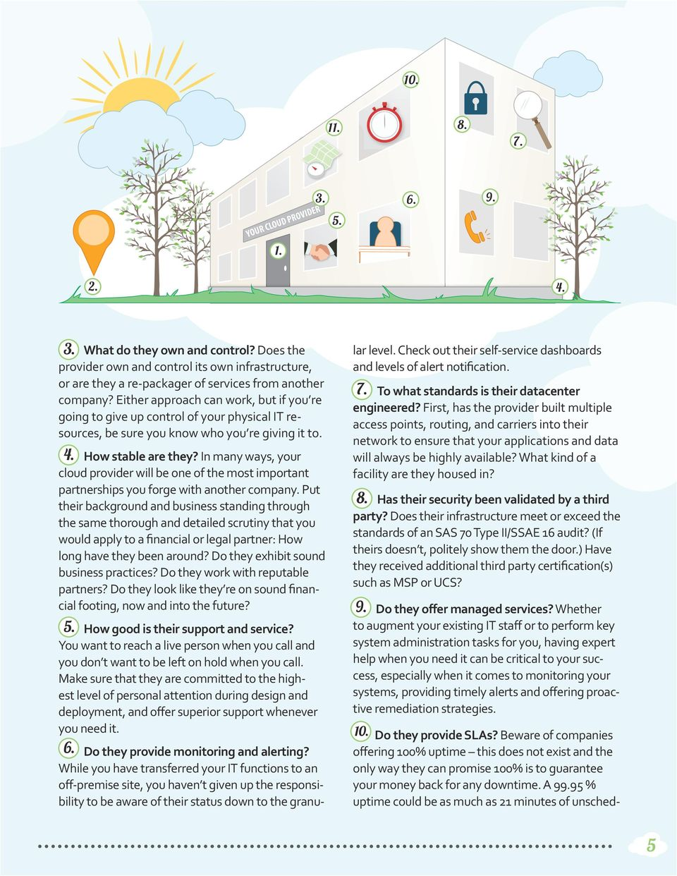 Either approach can work, but if you re going to give up control of your physical IT resources, be sure you know who you re giving it to. 4. How stable are they?