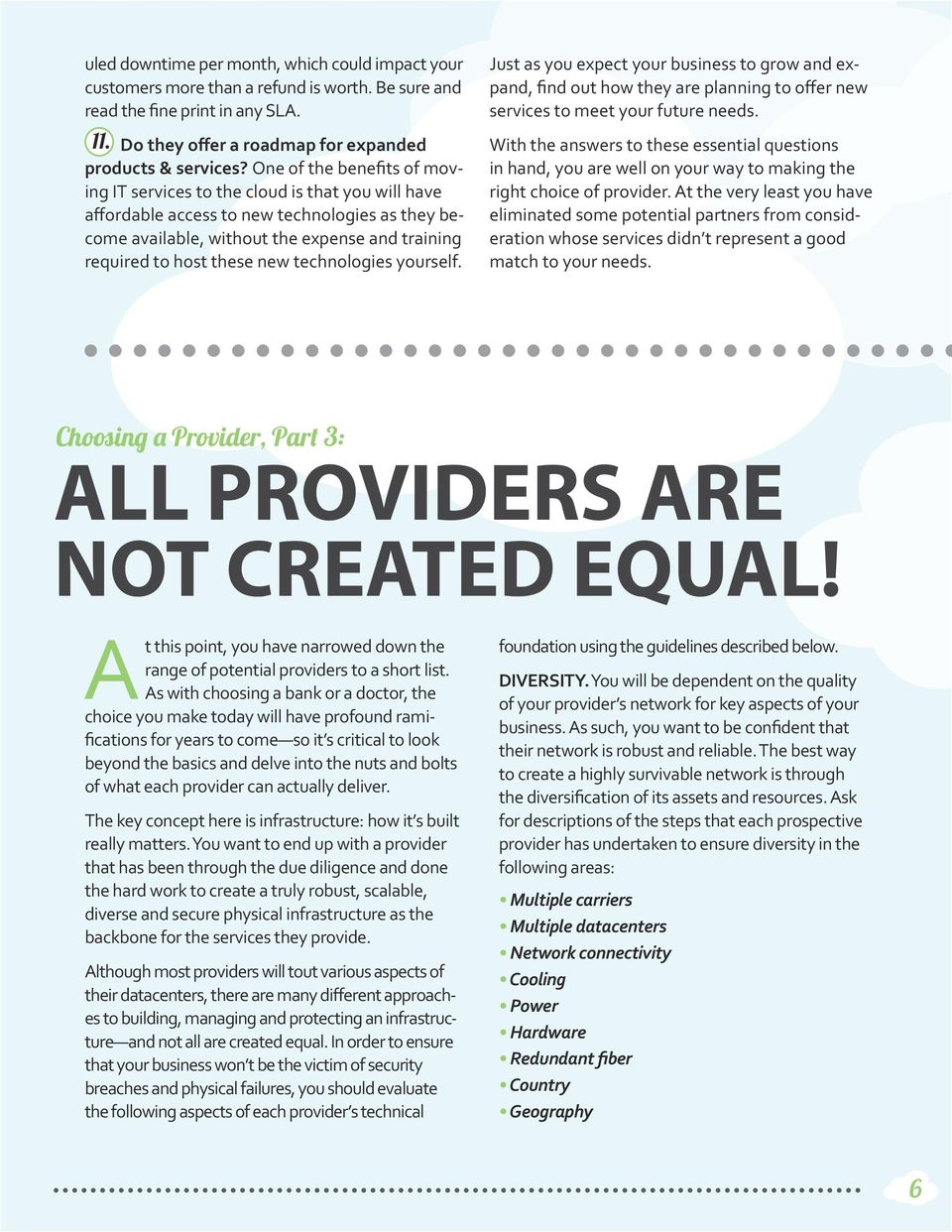 new technologies yourself. Just as you expect your business to grow and expand, find out how they are planning to offer new services to meet your future needs.