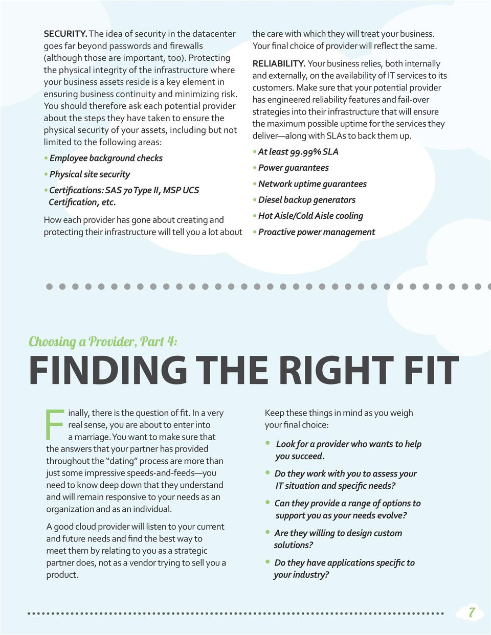 You should therefore ask each potential provider about the steps they have taken to ensure the physical security of your assets, including but not limited to the following areas: Employee background