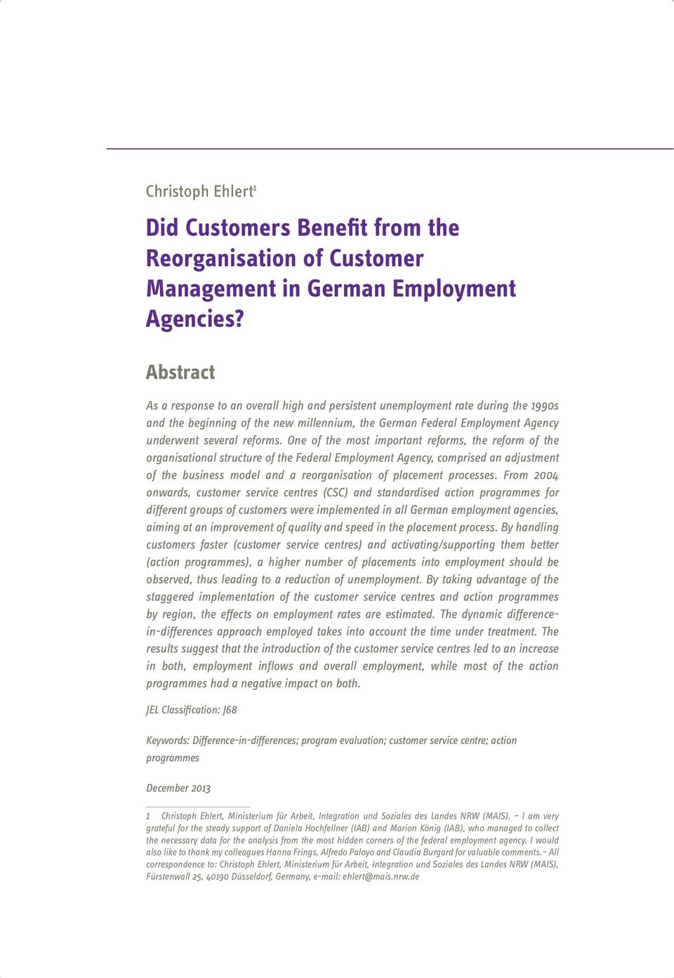 One of the most important reforms, the reform of the organisational structure of the Federal Employment Agency, comprised an adjustment of the business model and a reorganisation of placement