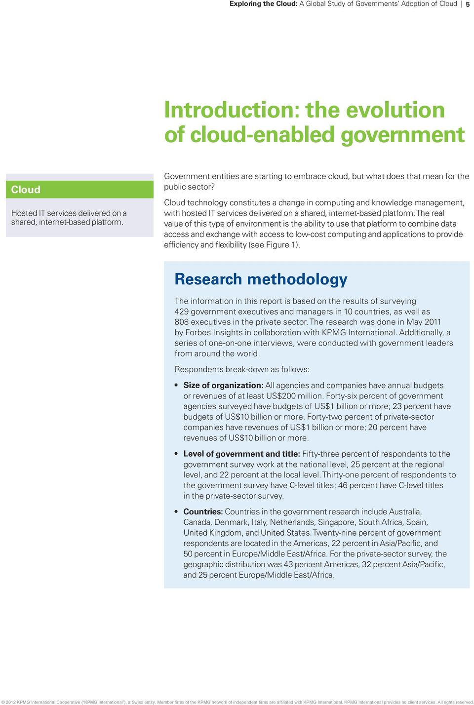 Cloud technology constitutes a change in computing and knowledge management, with hosted IT services delivered on a shared, internet-based platform.