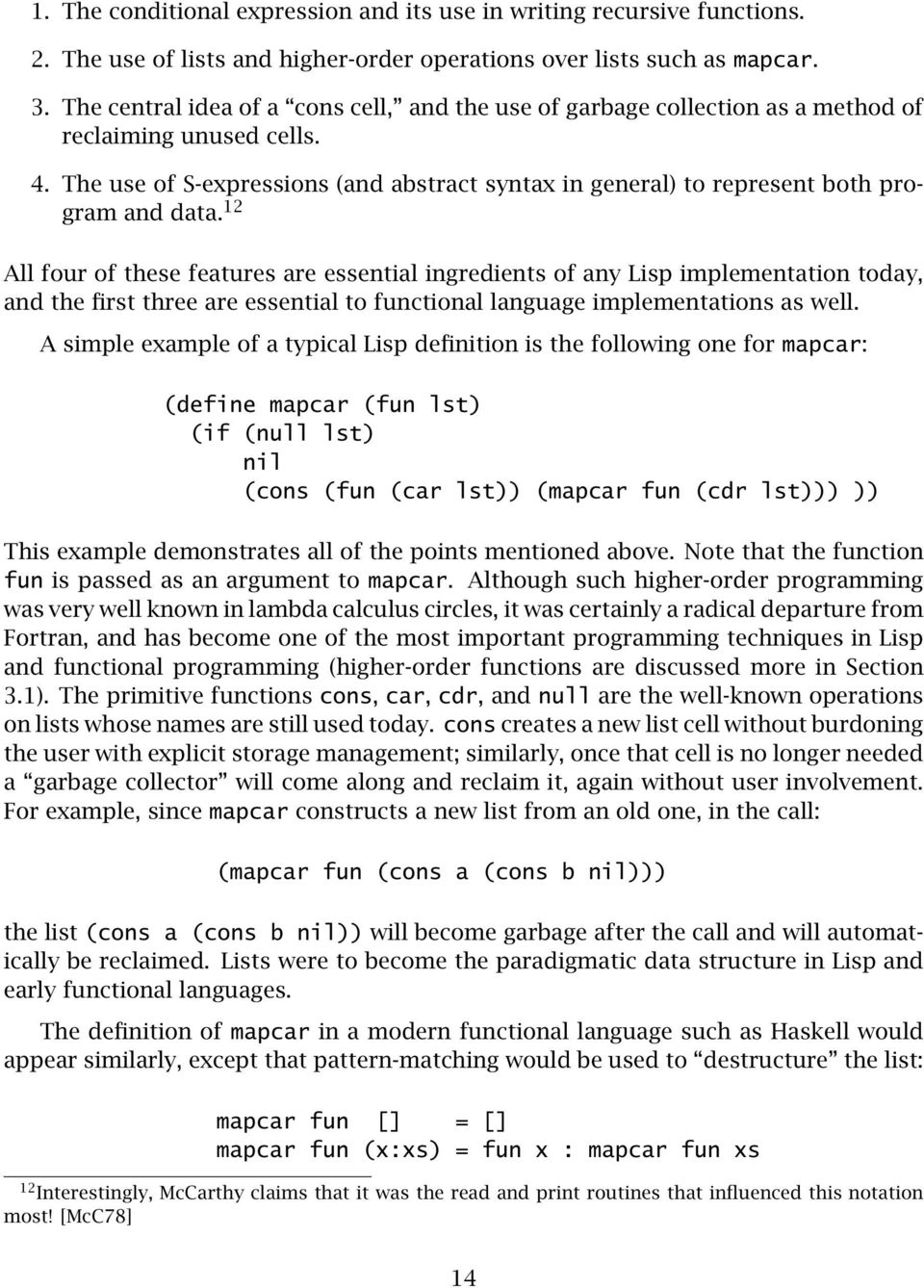 The use of S-expressions (and abstract syntax in general) to represent both program and data.