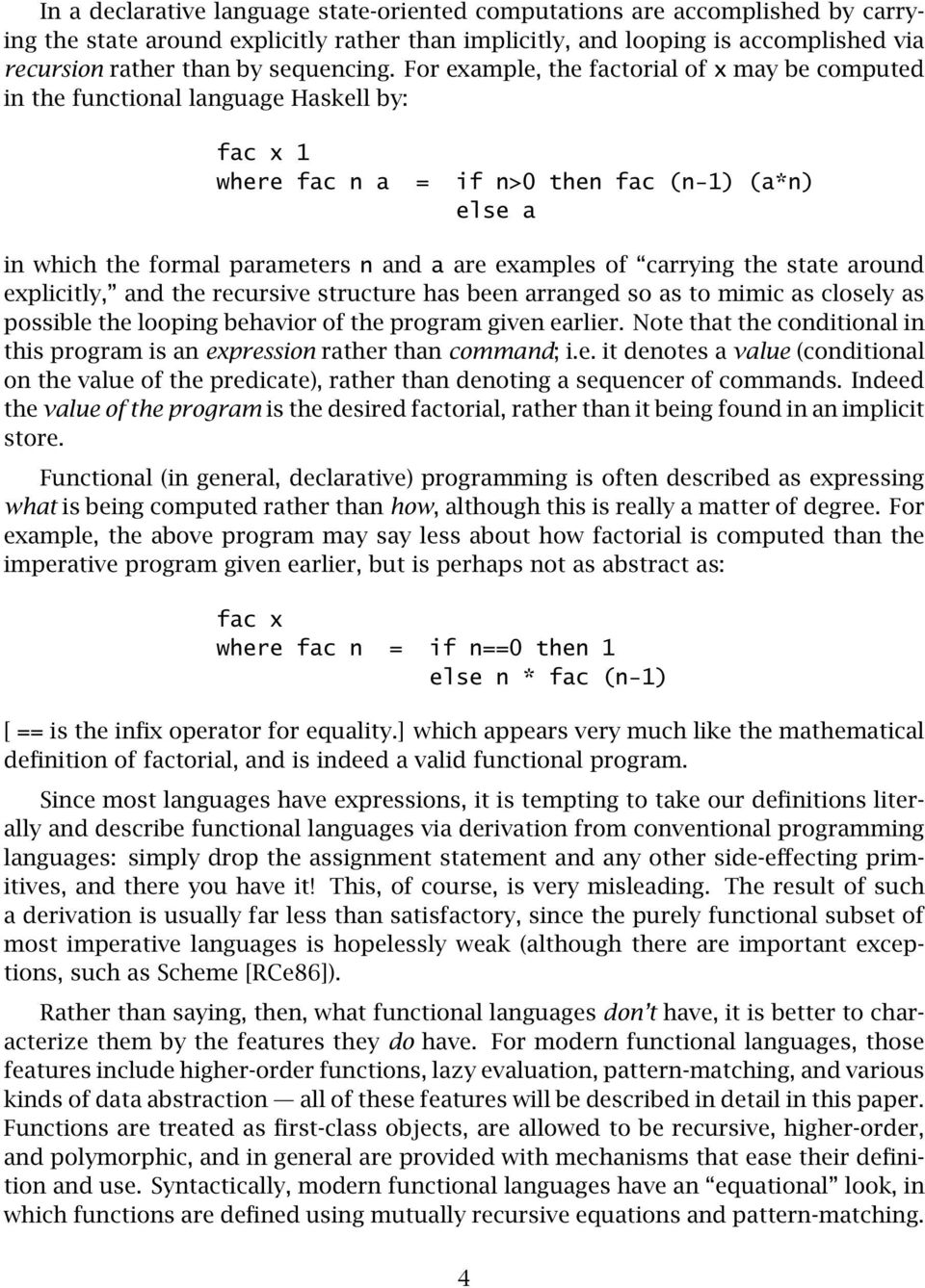 For example, the factorial of x may be computed in the functional language Haskell by: fac x 1 where fac n a = if n>0 then fac (n-1) (a*n) else a in which the formal parameters n and a are examples