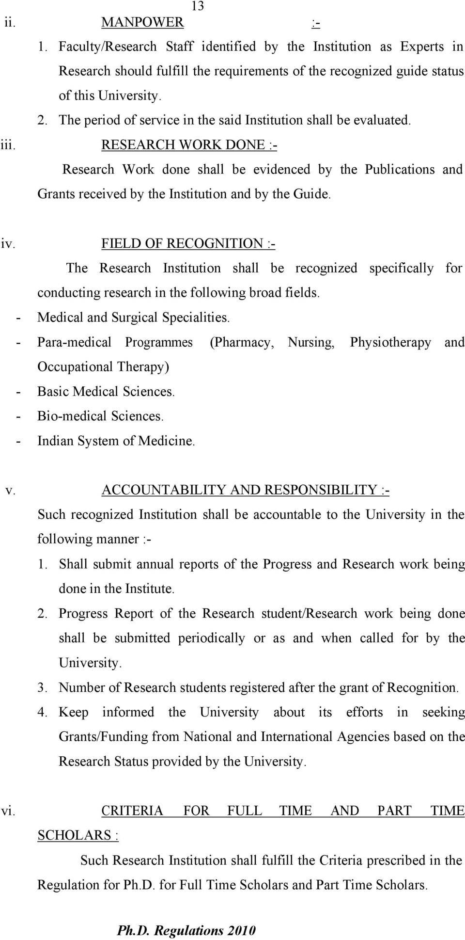 RESEARCH WORK DONE :- Research Work done shall be evidenced by the Publications and Grants received by the Institution and by the Guide. iv.