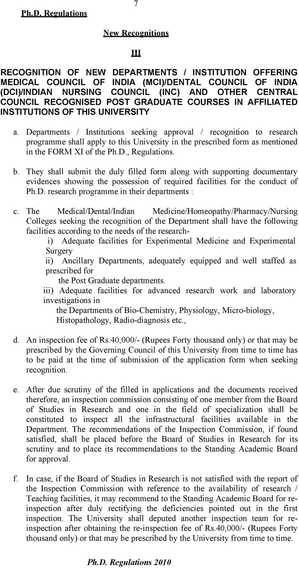 Departments / Institutions seeking approval / recognition to research programme shall apply to this University in the prescribed form as mentioned in the FORM XI of the Ph.D., Regulations. b.