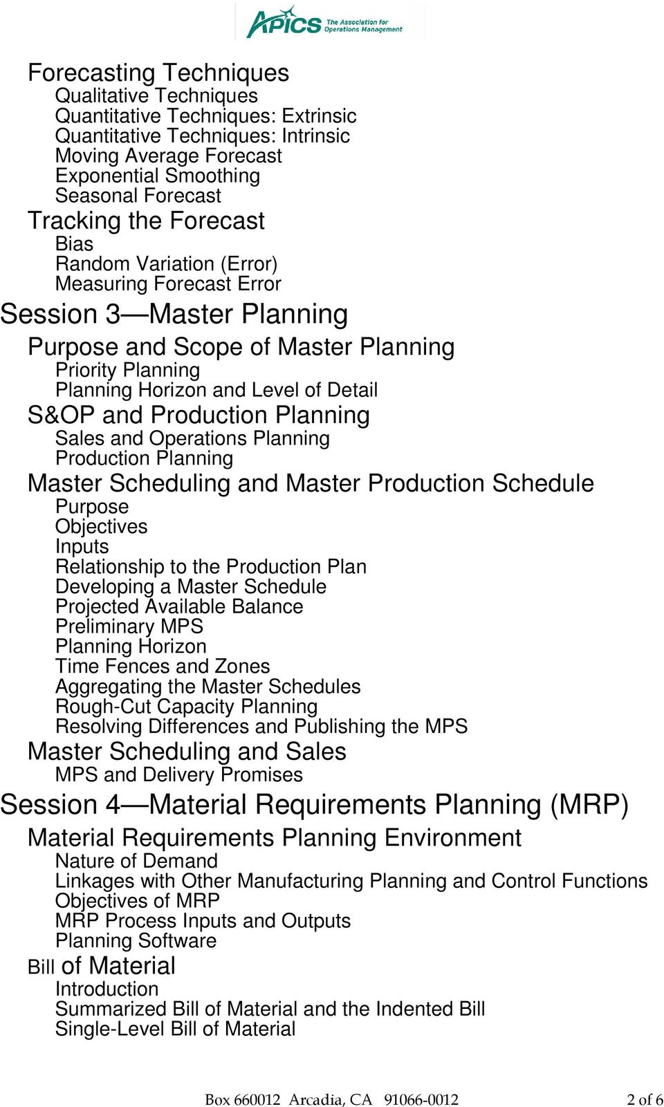 Production Planning Sales and Operations Planning Production Planning Master Scheduling and Master Production Schedule Purpose Inputs Relationship to the Production Plan Developing a Master Schedule