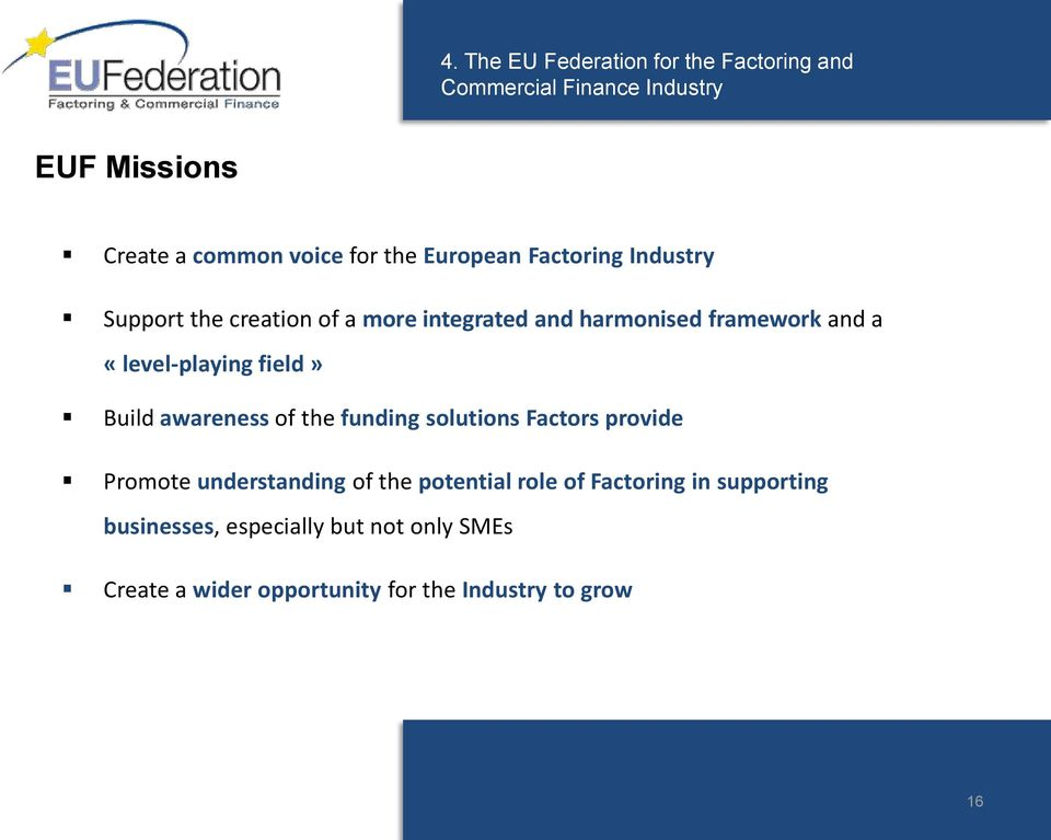 «level-playing field» Build awareness of the funding solutions Factors provide Promote understanding of the