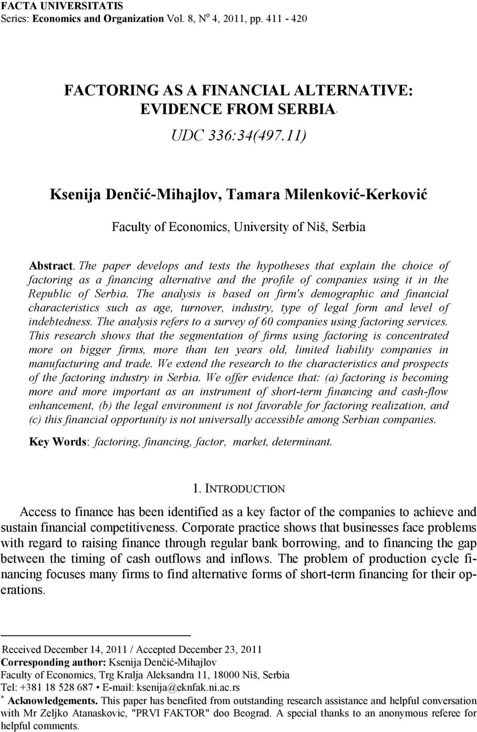 The paper develops and tests the hypotheses that explain the choice of factoring as a financing alternative and the profile of companies using it in the Republic of Serbia.