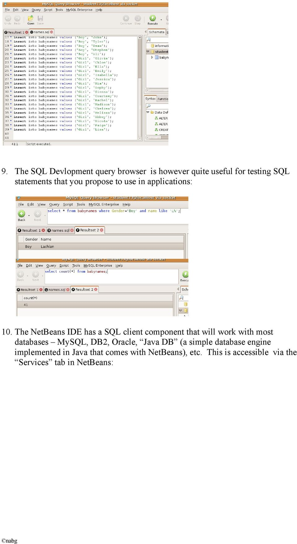 The NetBeans IDE has a SQL client component that will work with most databases MySQL, DB2,
