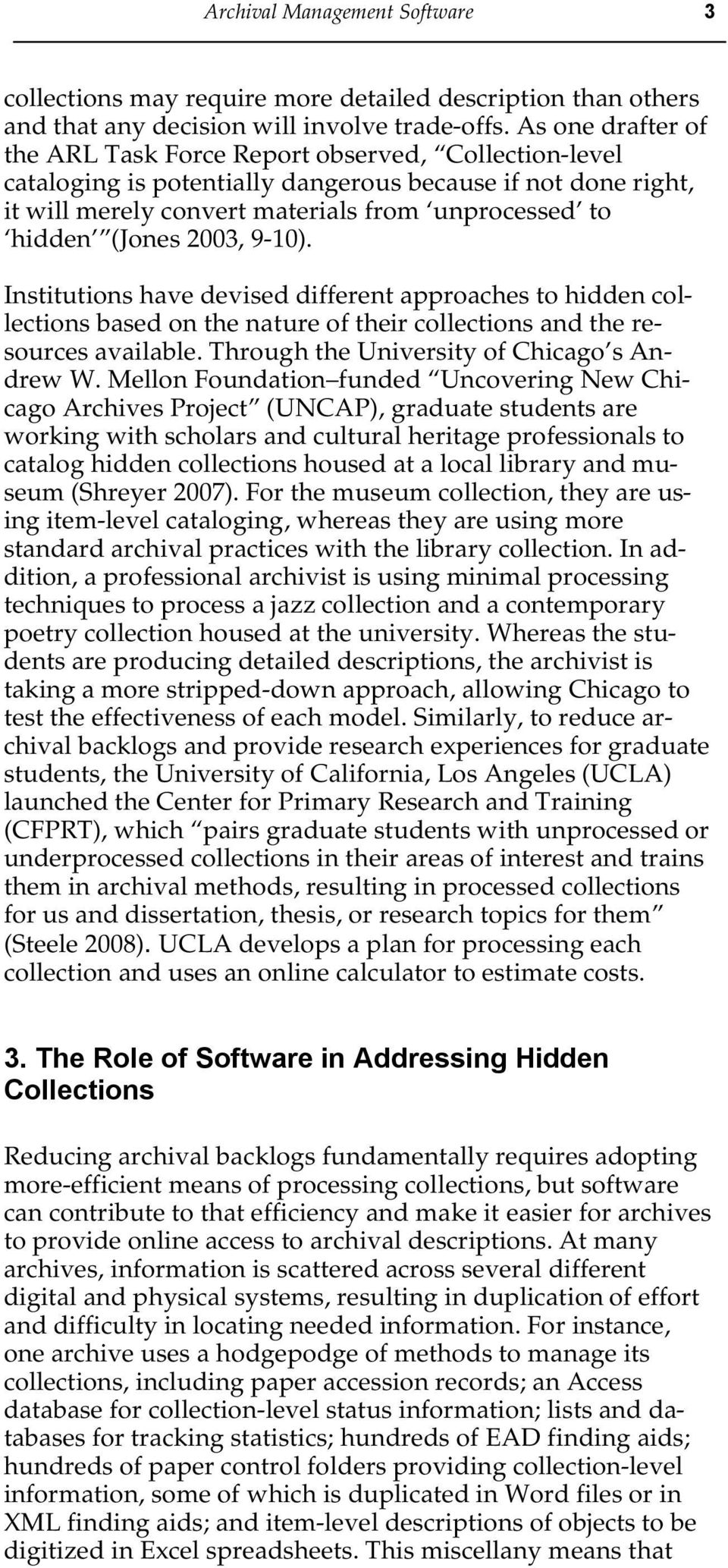 (Jones 2003, 9-10). Institutions have devised different approaches to hidden collections based on the nature of their collections and the resources available.