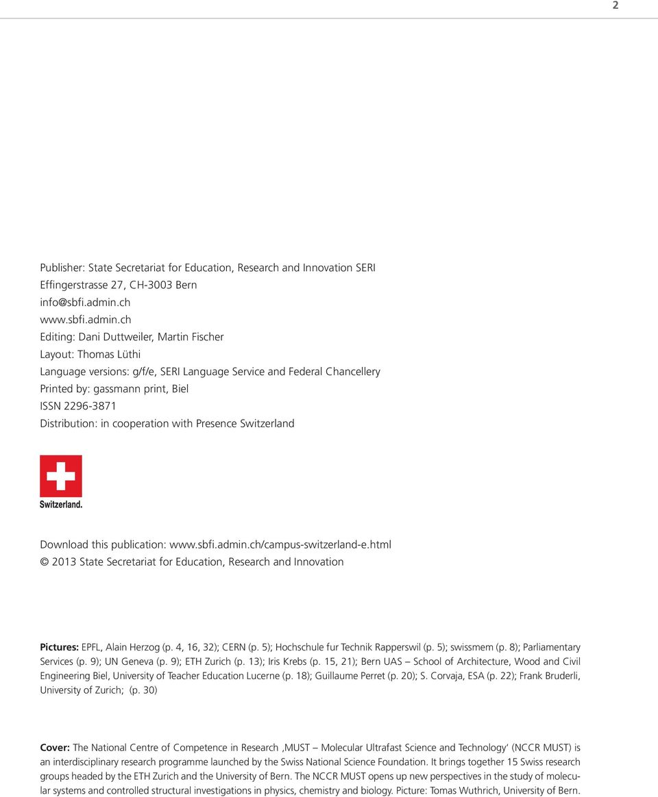 ch Editing: Dani Duttweiler, Martin Fischer Layout: Thomas Lüthi Language versions: g/f/e, SERI Language Service and Federal Chancellery Printed by: gassmann print, Biel ISSN 2296-3871 Distribution: