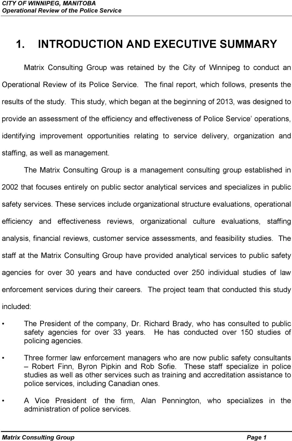 This study, which began at the beginning of 2013, was designed to provide an assessment of the efficiency and effectiveness of Police Service operations, identifying improvement opportunities