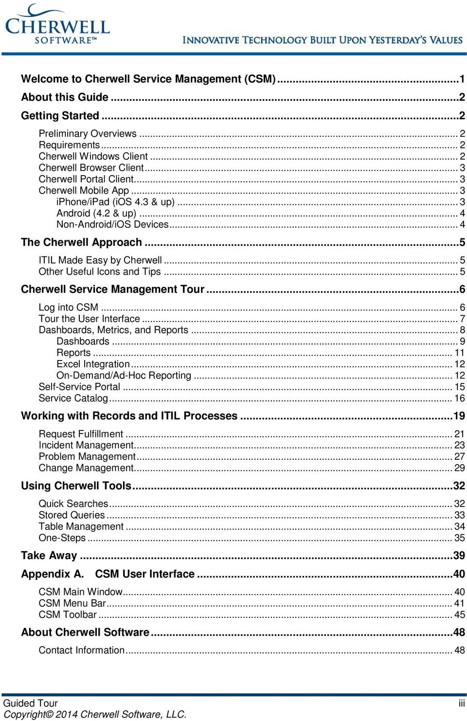 .. 5 Other Useful Icons and Tips... 5 Cherwell Service Management Tour... 6 Log into CSM... 6 Tour the User Interface... 7 Dashboards, Metrics, and Reports... 8 Dashboards... 9 Reports.