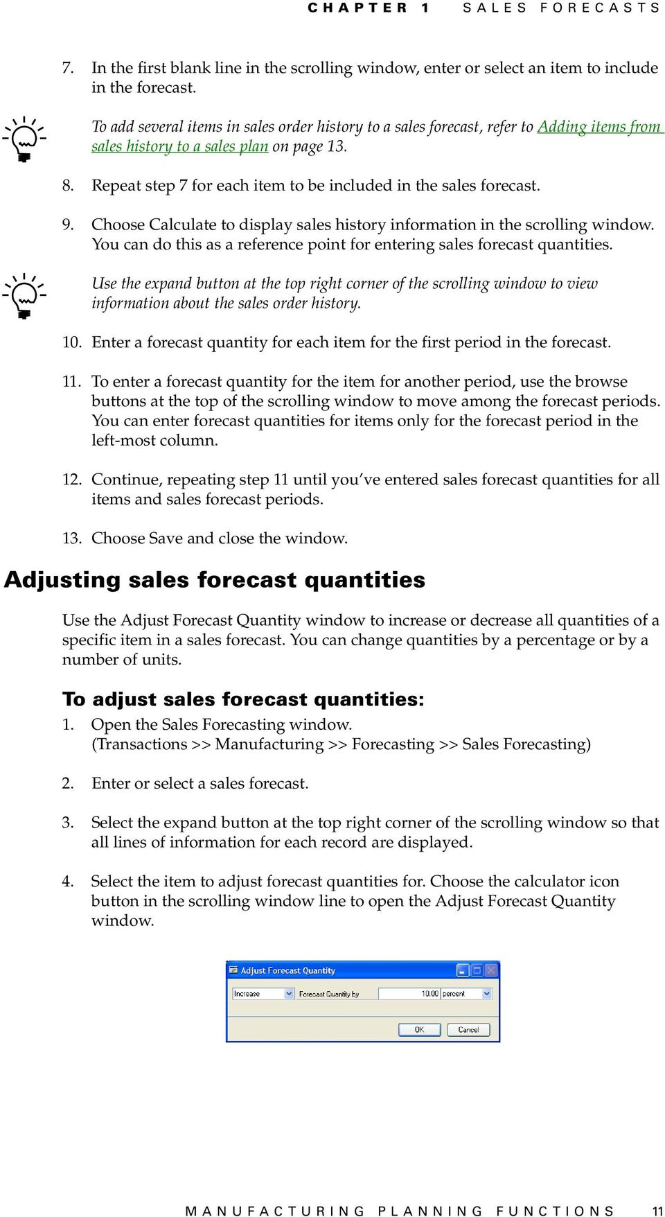 Repeat step 7 for each item to be included in the sales forecast. 9. Choose Calculate to display sales history information in the scrolling window.