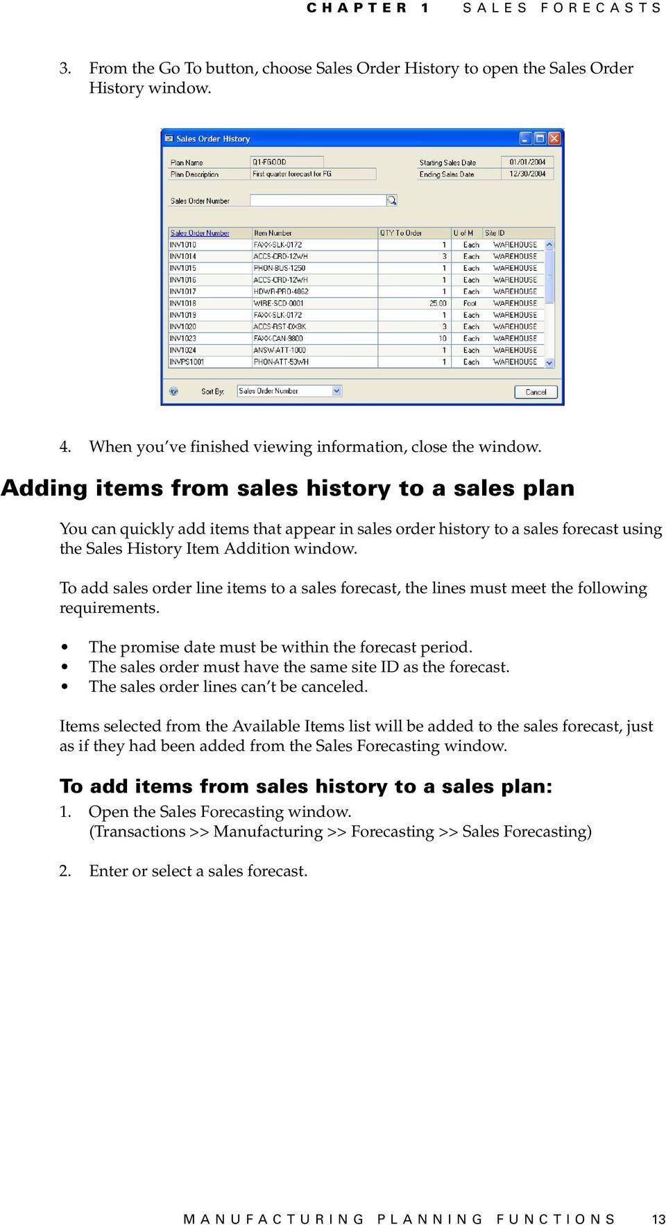 To add sales order line items to a sales forecast, the lines must meet the following requirements. The promise date must be within the forecast period.