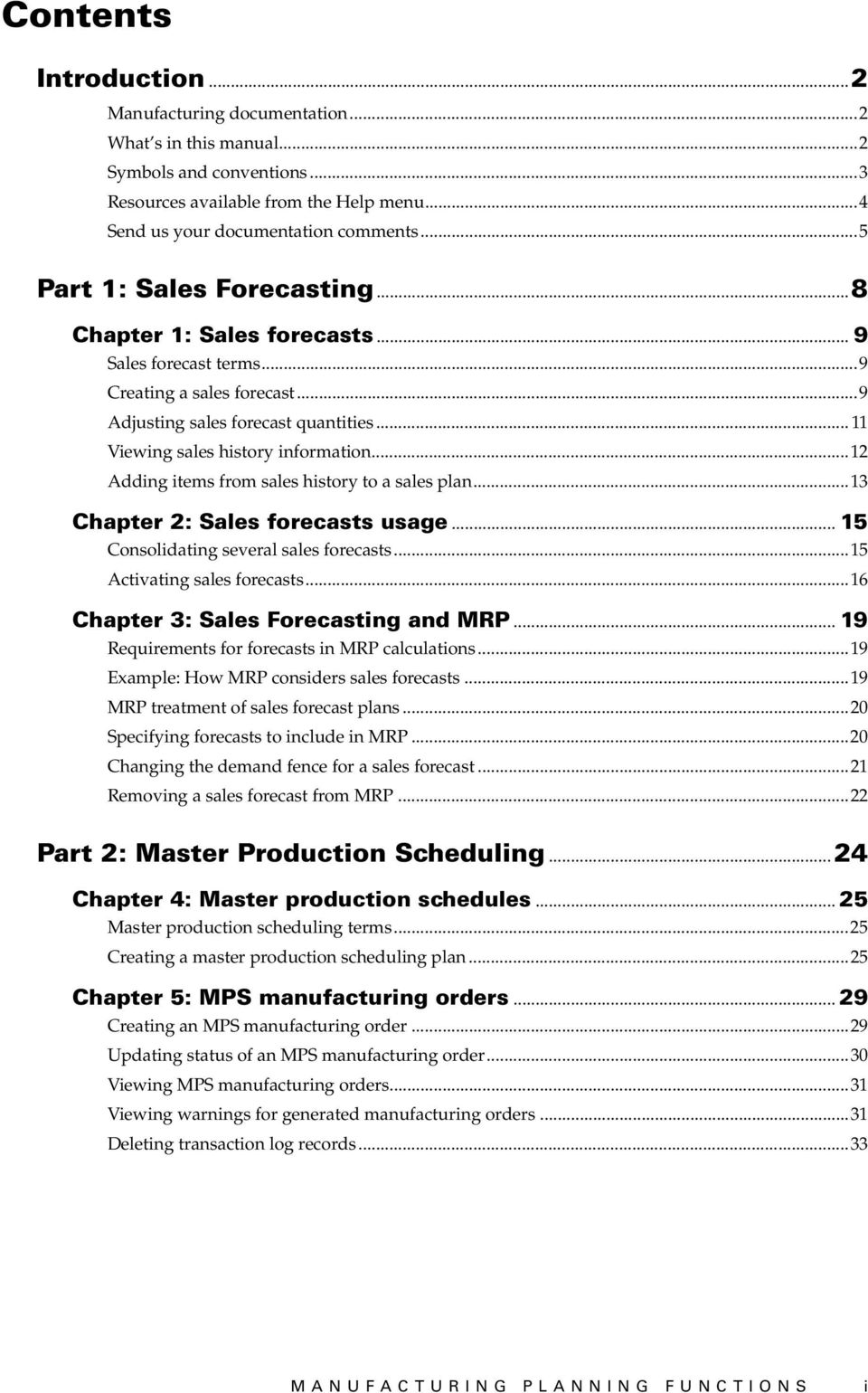 ..12 Adding items from sales history to a sales plan...13 Chapter 2: Sales forecasts usage... 15 Consolidating several sales forecasts...15 Activating sales forecasts.