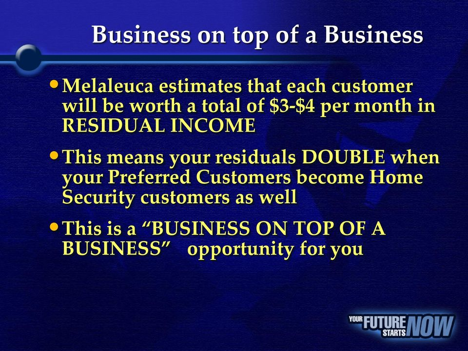 your residuals DOUBLE when your Preferred Customers become Home Security