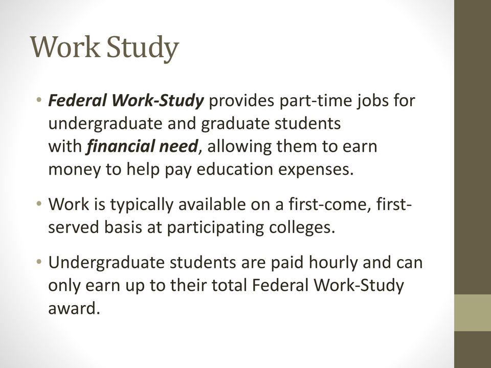 Work is typically available on a first-come, firstserved basis at participating colleges.