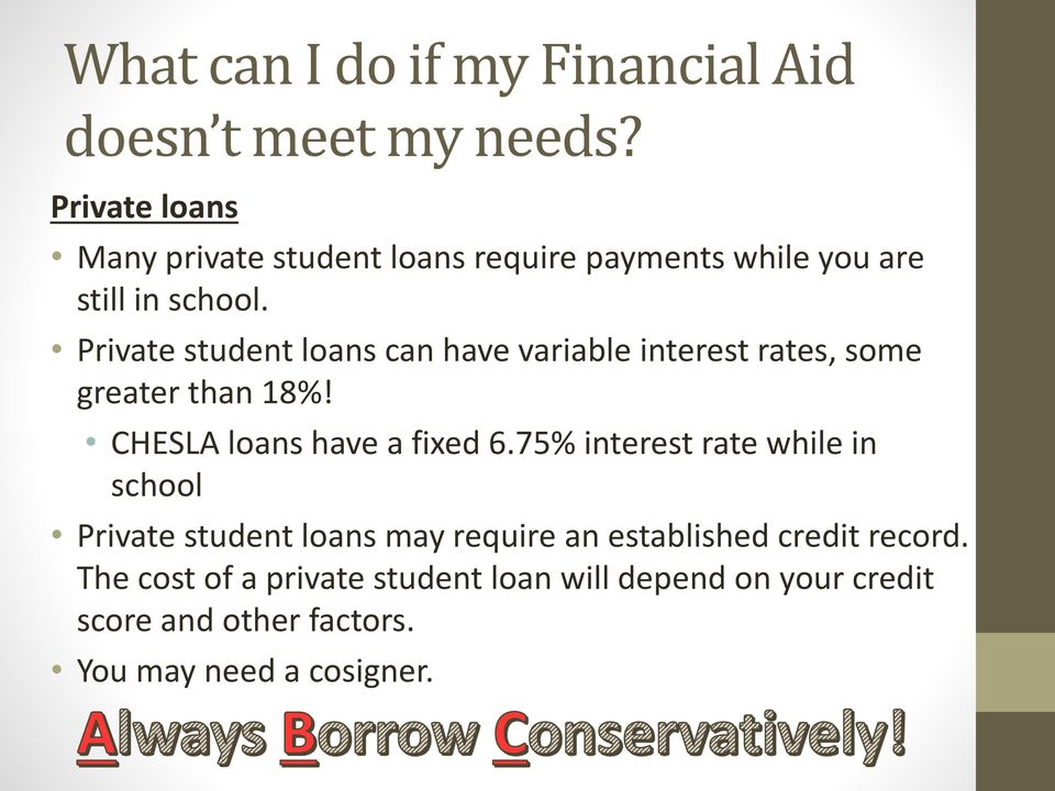 Private student loans can have variable interest rates, some greater than 18%! CHESLA loans have a fixed 6.