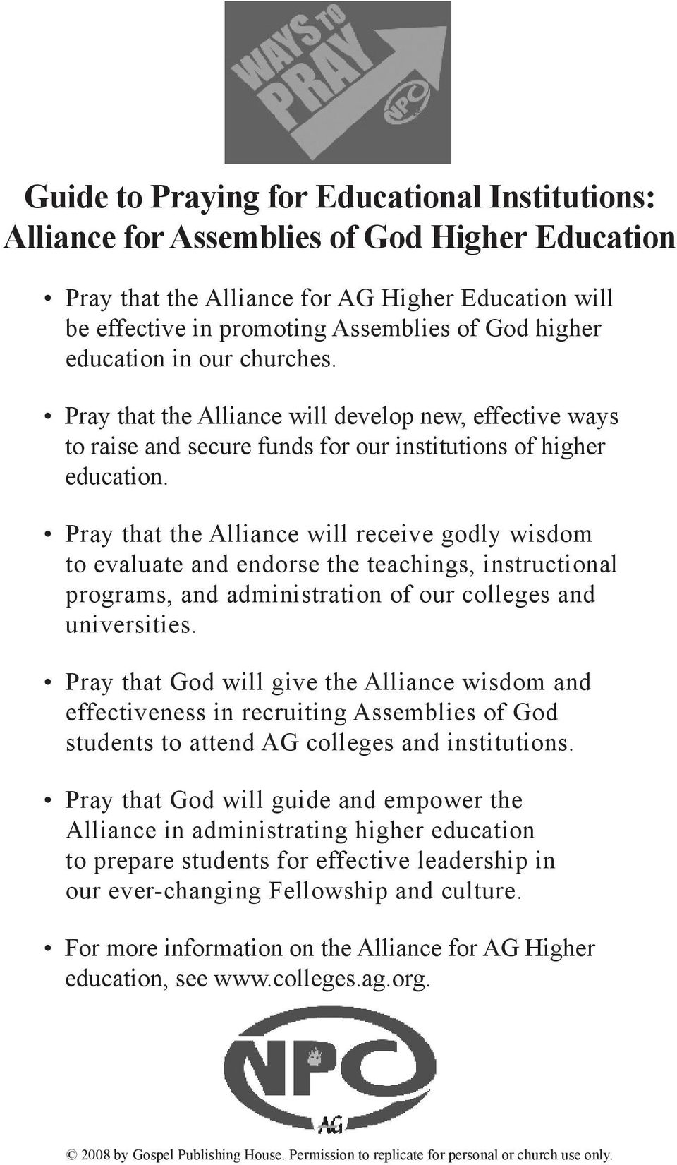 Pray that the Alliance will receive godly wisdom to evaluate and endorse the teachings, instructional programs, and administration of our colleges and universities.