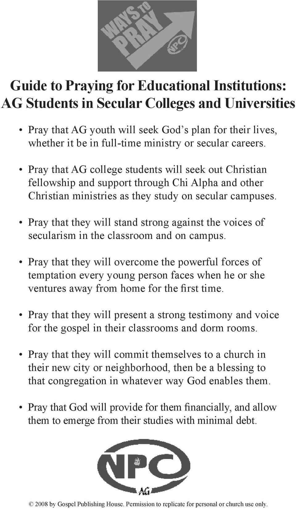 Pray that they will stand strong against the voices of secularism in the classroom and on campus.