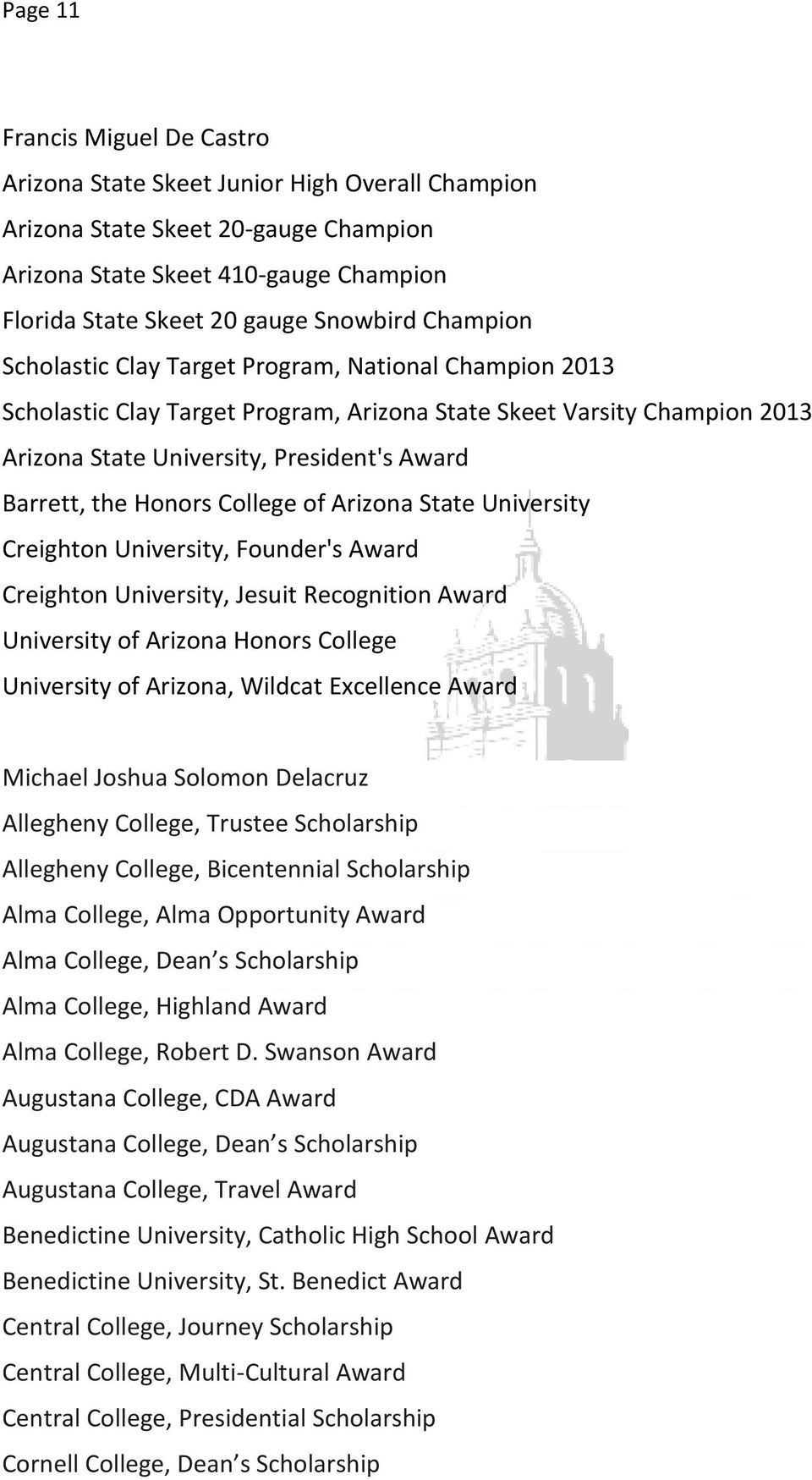Honors College of Arizona State University Creighton University, Founder's Award Creighton University, Jesuit Recognition Award Michael Joshua Solomon Delacruz Allegheny College, Trustee Scholarship