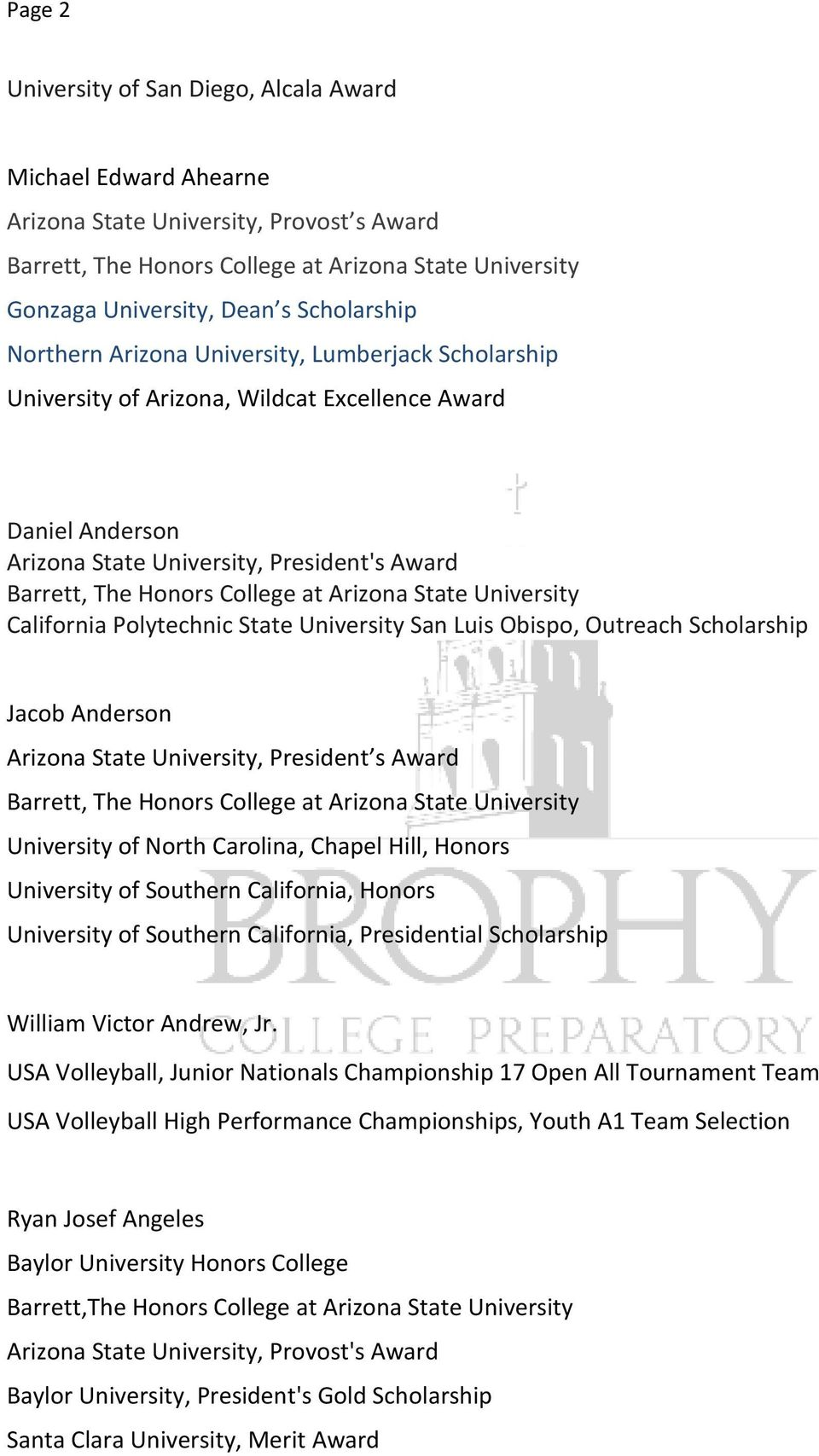 President s Award University of North Carolina, Chapel Hill, Honors University of Southern California, Honors University of Southern California, Presidential Scholarship William Victor Andrew, Jr.