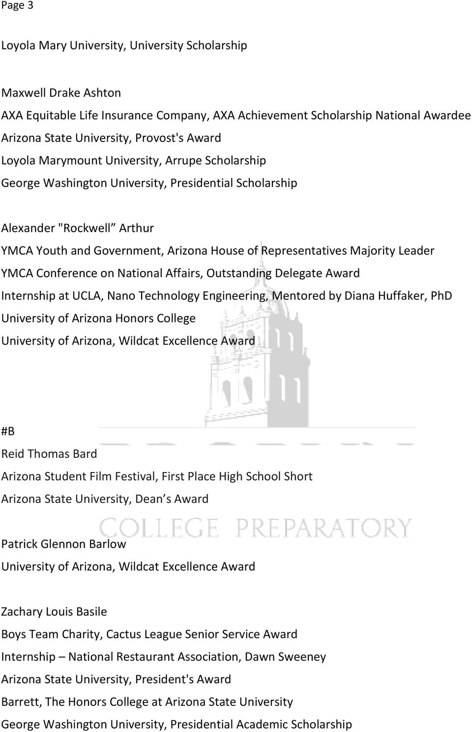 Leader YMCA Conference on National Affairs, Outstanding Delegate Award Internship at UCLA, Nano Technology Engineering, Mentored by Diana Huffaker, PhD #B Reid Thomas Bard Arizona Student Film