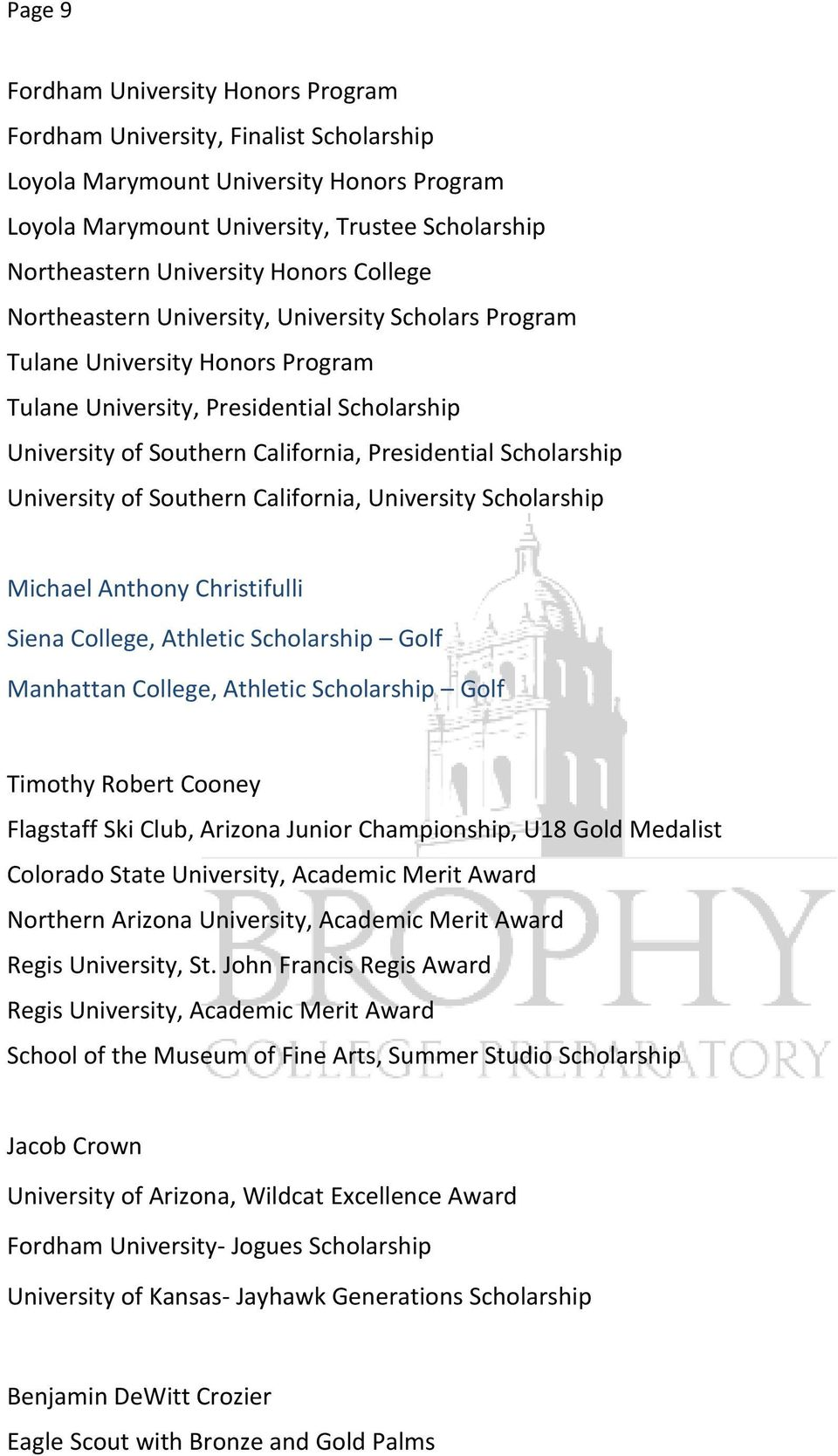 Scholarship University of Southern California, University Scholarship Michael Anthony Christifulli Siena College, Athletic Scholarship Golf Manhattan College, Athletic Scholarship Golf Timothy Robert