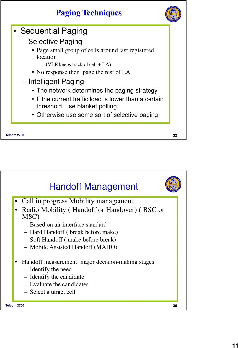 Otherwise use some sort of selective paging Telcom 2700 32 Handoff Management Call in progress Mobility management Radio Mobility ( Handoff or Handover) ( or ) Based on air interface standard