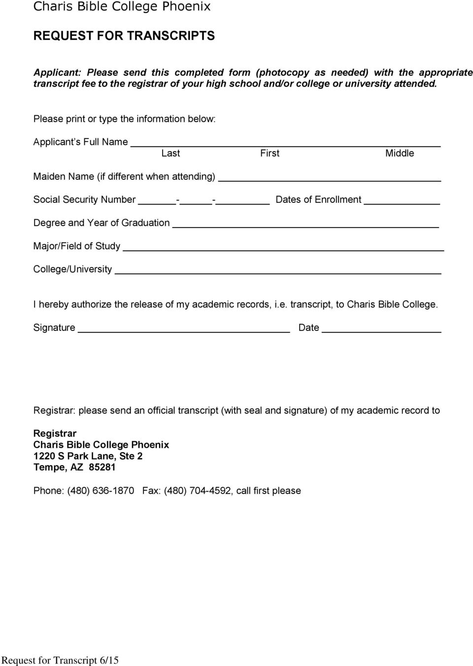 Please print or type the information below: Applicant s Full Name Last First Middle Maiden Name (if different when attending) Social Security Number - - Dates of Enrollment Degree and Year of