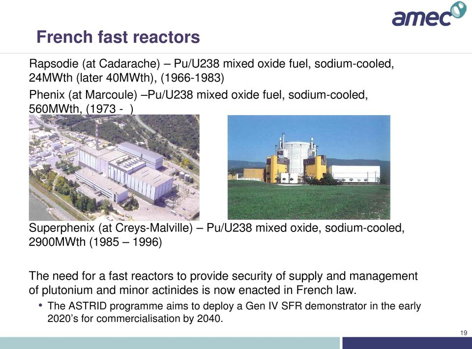 sodium-cooled, 2900MWth (1985 1996) The need for a fast reactors to provide security of supply and management of plutonium and minor