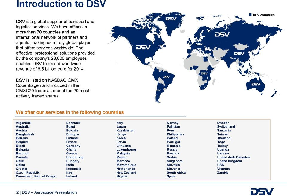 The effective, professional solutions provided by the company's 23,000 employees enabled DSV to record worldwide revenue of 6.5 billion euro for 2014.