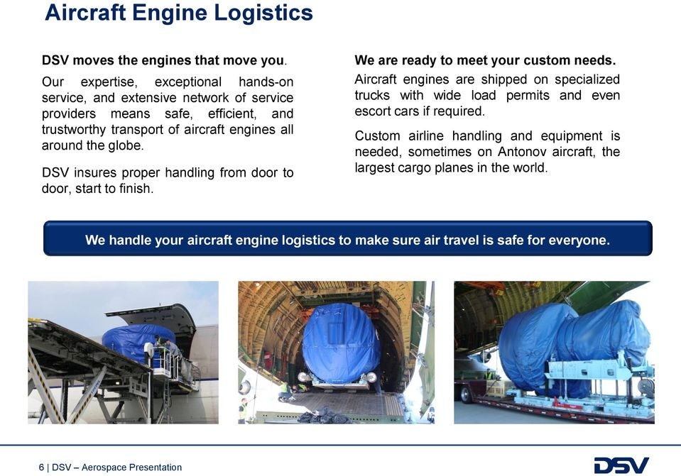 globe. DSV insures proper handling from door to door, start to finish. We are ready to meet your custom needs.